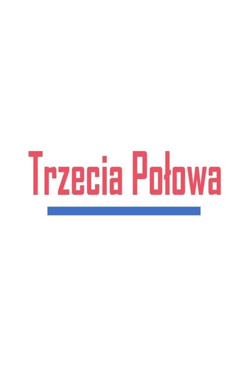 Постер фильма Trzecia Polowa 2018